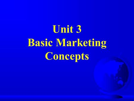 Unit 3 Basic Marketing Concepts.  ge&v=ssXV0wXUZYg
