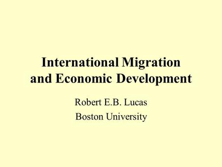 International Migration and Economic Development Robert E.B. Lucas Boston University.