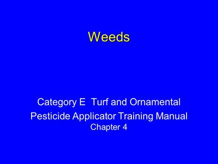 Weeds Category E Turf and Ornamental Pesticide Applicator Training Manual Chapter 4.