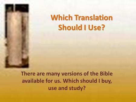 Which Translation Should I Use? There are many versions of the Bible available for us. Which should I buy, use and study?
