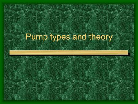 Pump types and theory.