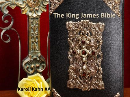 The King James Bible Karoli Kahn XA. The King James Bible † A translation of the Bible into the English language † Published in 1611 † Most acknowledged.