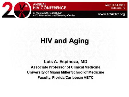 HIV and Aging Luis A. Espinoza, MD Associate Professor of Clinical Medicine University of Miami Miller School of Medicine Faculty, Florida/Caribbean AETC.
