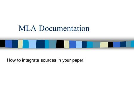 MLA Documentation How to integrate sources in your paper!