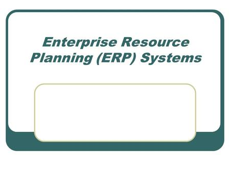Enterprise Resource Planning (ERP) Systems. What is ERP? An ERP system is an attempt to integrate all functions across a company to a single computer.