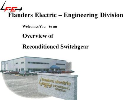 Flanders Electric – Engineering Division Welcomes Youto an Overview of Reconditioned Switchgear.