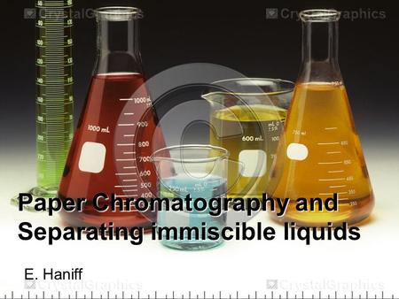 Paper Chromatography and Separating immiscible liquids
