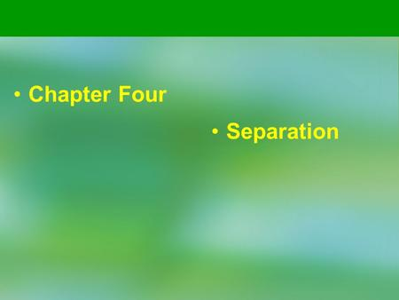 Chapter Four Separation.