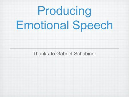 Producing Emotional Speech Thanks to Gabriel Schubiner.