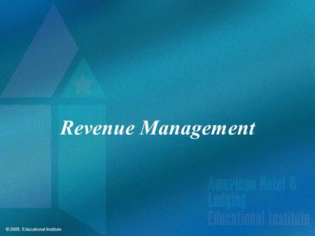 © 2009, Educational Institute Revenue Management.
