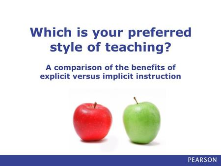 Which is your preferred style of teaching? A comparison of the benefits of explicit versus implicit instruction.
