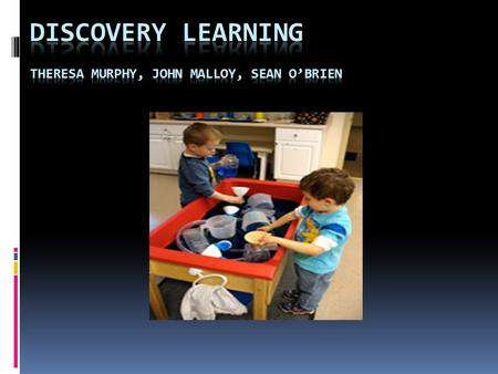 Discovery learning is a learner centered mode of teaching most widely discussed by John Dewey and Jerome Bruner. In discovery learning students become.
