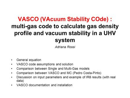 VASCO (VAcuum Stability COde) : multi-gas code to calculate gas density profile and vacuum stability in a UHV system Adriana Rossi General equation VASCO.