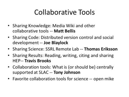Collaborative Tools Sharing Knowledge: Media Wiki and other collaborative tools -- Matt Bellis Sharing Code: Distributed version control and social development.
