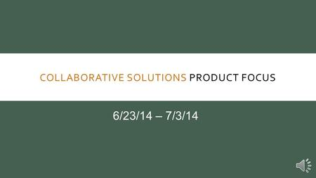COLLABORATIVE SOLUTIONS PRODUCT FOCUS 6/23/14 – 7/3/14.