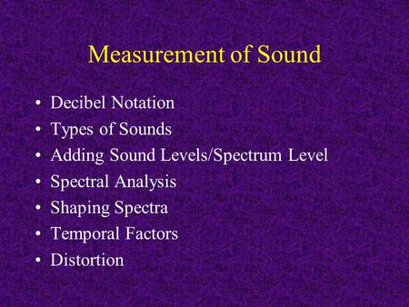 Measurement of Sound Decibel Notation Types of Sounds
