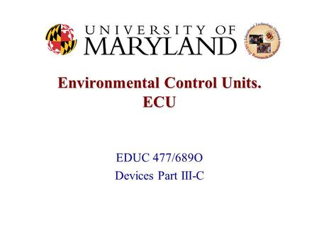 Environmental Control Units. ECU EDUC 477/689O Devices Part III-C.