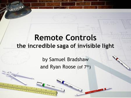Remote Controls the incredible saga of invisible light by Samuel Bradshaw and Ryan Roose (of 7 th )