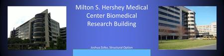 Milton S. Hershey Medical Center Biomedical Research Building Joshua Zolko, Structural Option.