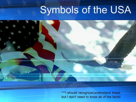 Symbols of the USA ***I should recognize/understand these, but I don't need to know all of the facts!