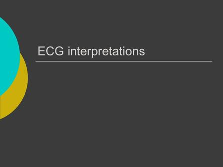 "ECG interpretations. 2 Course Objectives  To recognize the normal rhythm of the heart - ""Normal Sinus Rhythm.""  To recognize the 17 most common rhythm."