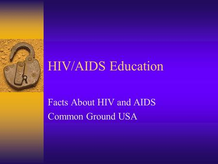 HIV/AIDS Education Facts About HIV and AIDS Common Ground USA.