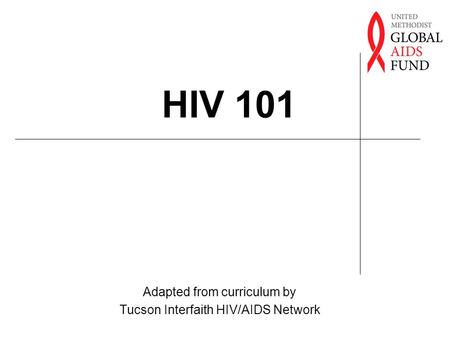 HIV 101 Adapted from curriculum by Tucson Interfaith HIV/AIDS Network.