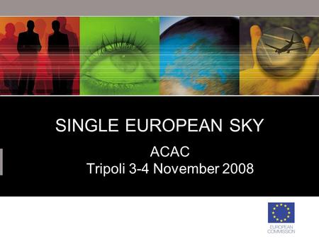 SINGLE EUROPEAN SKY ACAC Tripoli 3-4 November 2008.