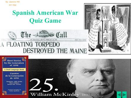 Spanish American War Quiz Game By: Jasmine Hill IDT 7062.