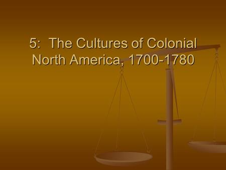 5: The <strong>Cultures</strong> of Colonial North America,