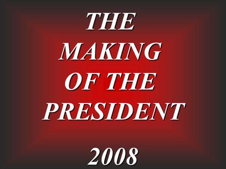 THEMAKING OF THE PRESIDENT2008. Presented by the James Bowie High School Social Studies Department.