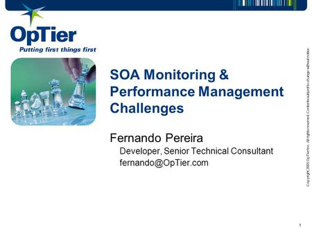 Copyright 2005 OpTier Inc. All rights reserved. Contents subject to change without notice. 1 SOA Monitoring & Performance Management Challenges Fernando.