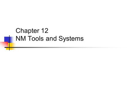Chapter 12 NM Tools and Systems