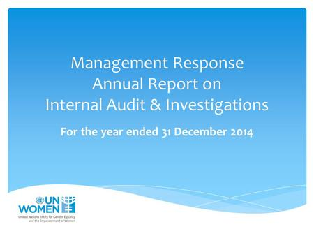 Management Response Annual Report on Internal Audit & Investigations For the year ended 31 December 2014.