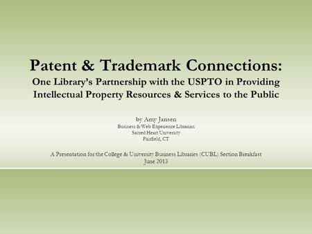Patent & Trademark Connections: One Library's Partnership with the USPTO in Providing Intellectual Property Resources & Services to the Public by Amy Jansen.