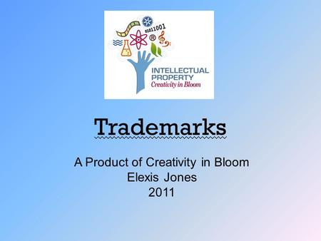 Trademarks A Product of Creativity in Bloom Elexis Jones 2011.