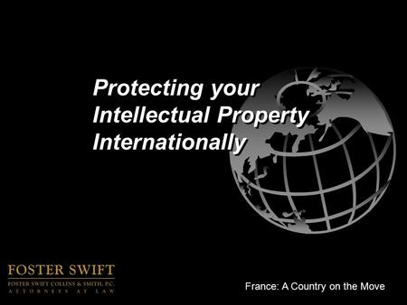 France: A Country on the Move Protecting your Intellectual Property Internationally.