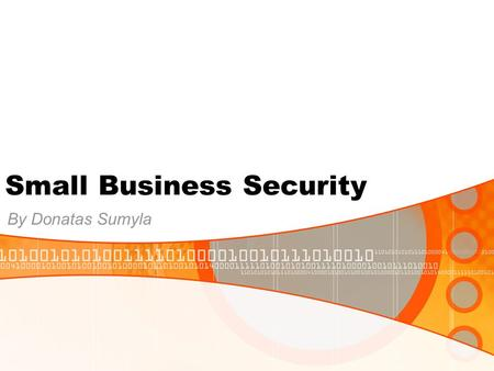 Small Business Security By Donatas Sumyla. Content Introduction Tools Symantec Corp. Company Overview Symantec.com Microsoft Company Overview Small Business.