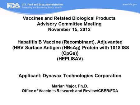 Vaccines and Related Biological Products Advisory Committee Meeting November 15, 2012 Hepatitis B Vaccine (Recombinant), Adjuvanted (HBV Surface Antigen.