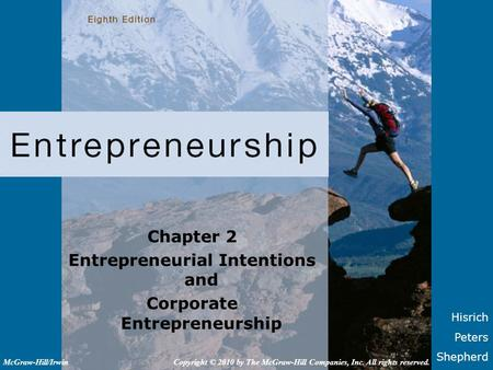 Hisrich Peters Shepherd Chapter 2 Entrepreneurial Intentions and Corporate Entrepreneurship Copyright © 2010 by The McGraw-Hill Companies, Inc. All rights.