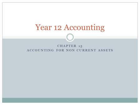 CHAPTER 15 ACCOUNTING FOR NON CURRENT ASSETS Year 12 Accounting.