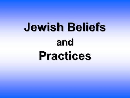 Jewish Beliefs and Practices. Basic Jewish Beliefs  Maimonides' 13 Principles of Faith are widely accepted by Jews as summarizing the basic beliefs of.