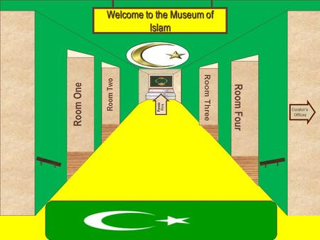 Museum Entrance Room One Room Two Room Four Room Three Welcome to the Museum of Islam Curator's Offices Room Five.