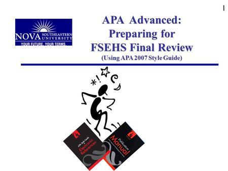 1 APA Advanced: Preparing for FSEHS Final Review (Using APA 2007 Style Guide) APA Advanced: preparing for FSEHS Final Review (using APA 2007 Style Guide)