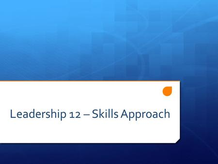 Leadership 12 – Skills Approach. Skills Approach  Like the Trait Approach, the skills approach focuses on the leader.  Examines skills and abilities.