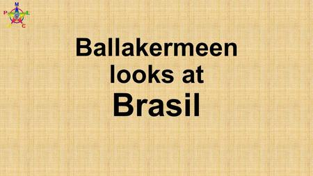 Ballakermeen looks at Brasil. WHAT Why All MUST Most SHOULD Some COULD All must know where Brazil is located Most will know the key human features of.