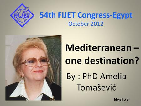 Mediterranean – one destination? By : PhD Amelia Tomašević 54th FIJET Congress-Egypt October 2012 Next >>