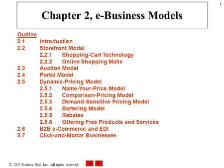  2001 Prentice Hall, Inc. All rights reserved. 1 Chapter 2, e-Business Models Outline 2.1Introduction 2.2Storefront Model 2.2.1Shopping-Cart Technology.