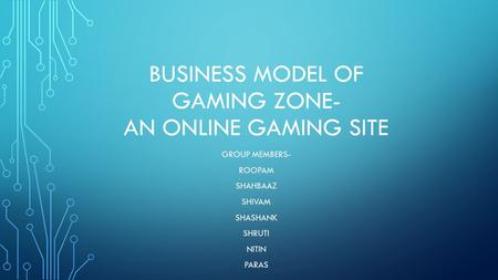 BUSINESS MODEL OF GAMING ZONE- AN ONLINE GAMING SITE
