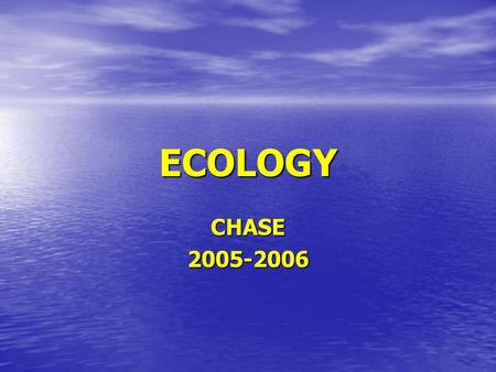 ECOLOGY CHASE2005-2006. Objective To better understand our relationship with the surrounding environment. To better understand our relationship with the.